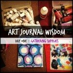 Art Journal Wisdom :: Day 1 :: Gathering Supplies