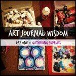 Art Journal Wisdom :: Day 1 :: Gathering Supplies