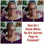 How Do I Know When An Art Journal Page Is Finished?