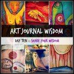 Art Journal Wisdom :: Day 10 :: Share Your Wisdom