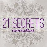 21 SECRETS Conversations Is Taking A Slight Pause