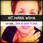 Art Journal Wisdom :: Day 9 :: From My Heart To Yours