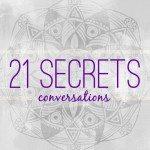 21 SECRETS Conversations Is Returning Next Week!