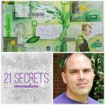 21 SECRETS Conversations with Eric Scott