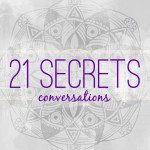21 SECRETS Conversations will be back January 21st!
