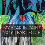My Year In Paint | Part Four