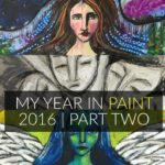My Year In Paint 2016 | Part Two