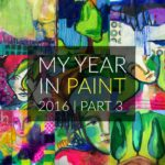 My Year In Paint | Part Three