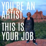 You're An Artist.  This Is Your Job.