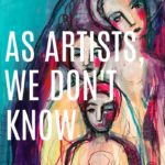 As Artists, We Don't Know