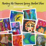 Painting The Feminine Student Show Now Open!