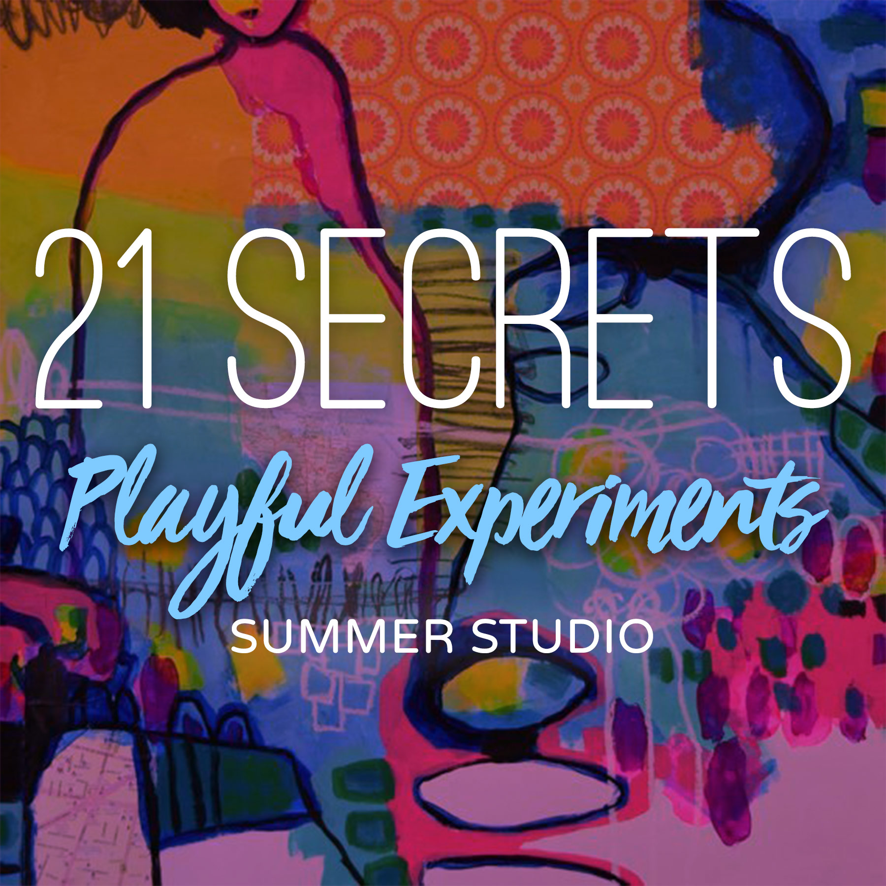 21SECRETS-2019-SummerStudio-PlayfulExperiments